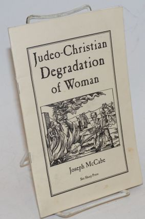 Judeo-Christian Degradation of Woman. Joseph McCabe, Chaz Bufe