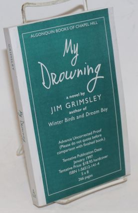 My Drowning [ARC - uncorrected proofs] a novel. Jim Grimsley