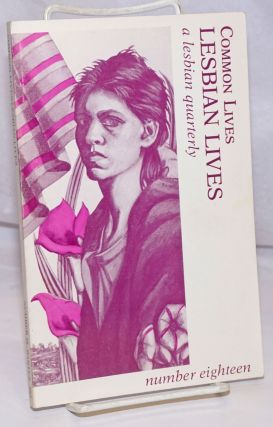 Common Lives/Lesbian Lives: a lesbian quarterly; #18, Winter 1985. Alison Bechdel, Lillie King,...