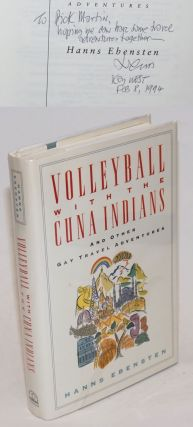 Volleyball with the Cuna Indians and other gay travel adventures [signed]. Hanns Ebensten