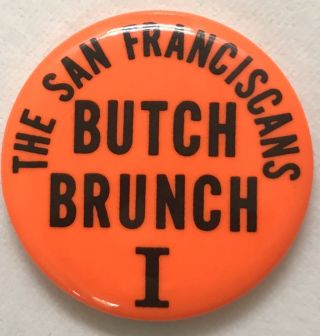 The San Franciscans / Butch Brunch I [pinback button