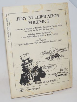 Jury Nullification, Volume I. Featuring a Reprint of Lysander Spooner's Classic Work An Essay on...