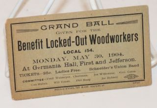 Grand Ball given for the benefit locked-out Woodworkers Local 154. Monday, May 30, 1904 at...