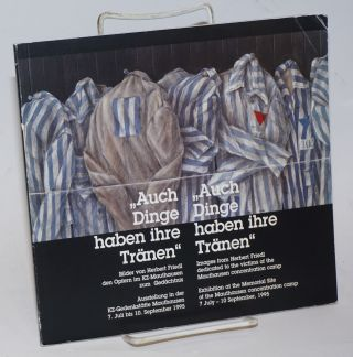 """Auch Dinge haben ihre Tranen"". Images dedicated to the victims of the Mauthausen concentration..."