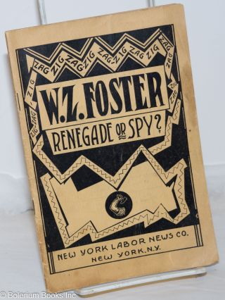 W.Z. Foster -- renegade or spy? Arnold Petersen