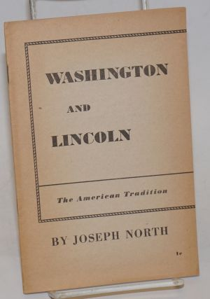 Washington and Lincoln; the American tradition. Joseph North