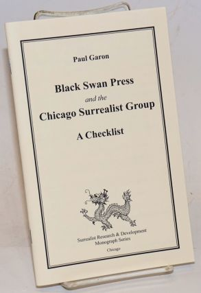 Black Swan Press and the Chicago Surrealist Group, a checklist. Paul Garon