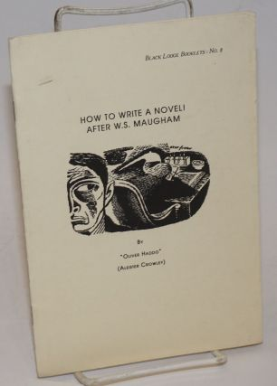 "How to Write a Novel ! after W. S. Maugham. Aleister Crowley, as ""Oliver Haddo"""