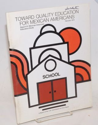 Toward Quality Education for Mexican Americans: report vi: Mexican American Education Study, a...