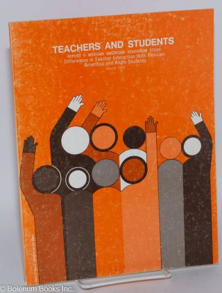 Teachers and Students: differences in teacher interaction with Mexican American and Anglo...