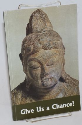 Give Us a Chance ! A Buddhist View of Compassion. Ho Sanh; By Feng Tzu-k' ai, Edited by Minh Thanh & P.D. Leigh. Feng Tzu-k' ai.