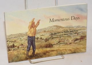 Momentous Days; An Account in Poetry and Prose of a Family in Early Walnut Creek, California....
