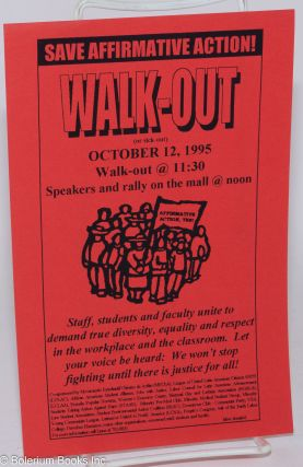 Walk-Out (or sick-out) save affirmative action [leaflet] October 12, 1995