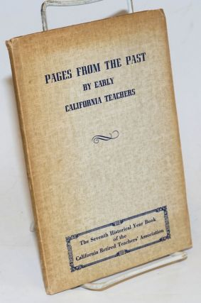 Pages from the Past by Early California Teachers. The Seventh Historical Year Book of the...