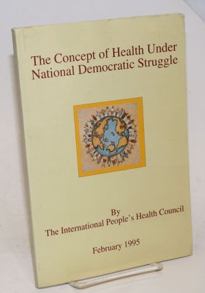 The concept of health under national democratic struggle. International People's Health Council