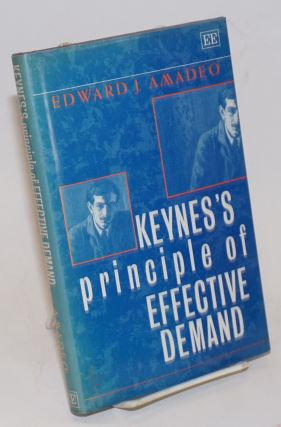 Keynes's Principle of Effective Demand. Foreword by Victoria Chick. Edward J. Amadeo