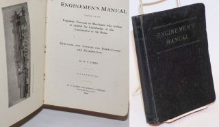 Enginemen's Manual, intended for the Engineer, Fireman or Mechanic who wishes to extend his...