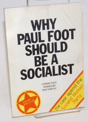 Why Paul Foot should be a socialist. The case against the Socialist Workers Party. Communist Workers' Movement.