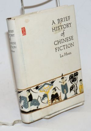 A brief history of Chinese fiction. Lu Hsun, Lu Xun.