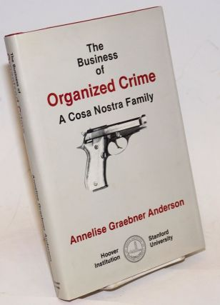 The business of organized crime: a Cosa Nostra family. Annelise Graebner Anderson