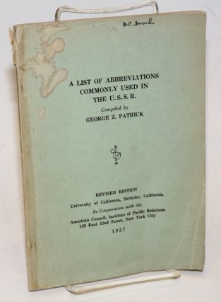 A List of Abbreviations Commonly Used in the U.S.S.R., compiled by George Z. Patrick. Revised...