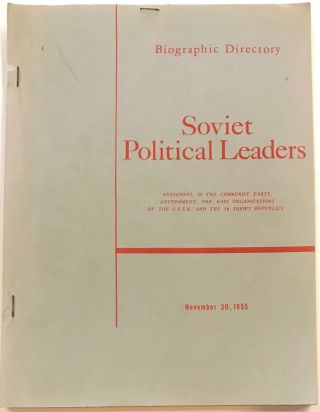 Biographic Directory. Soviet Political Leaders; personnel in the communist party, government, and...