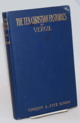The The Christian Pastorals of Vergil, comprising the text, verse translation, pagan and...
