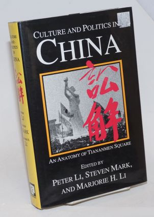 Culture and Politics in China; An Anatomy of Tiananmen Square. Peter Li, Marjorie H. Li, Steven Mark