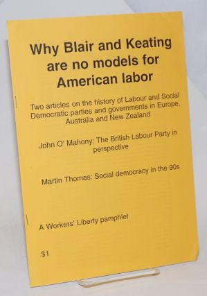 Why Blair and Keating are no models for American labor. Two articles on the history of Labour...