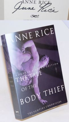 The Tale of the Body Thief: The Vampire Chronicles Advance Reader's Edition [signed]. Anne Rice