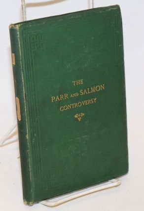 The Parr & Salmon Controversy, with authentic reports of the legal judgments and judges' notes in...
