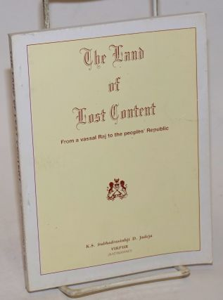 The Land of Lost Content; From a vassal Raj to the peoples' Republic. K. S. Subhadrasinhji D. Jadeja