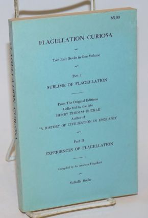 Flagellation Curiosa: two rare books in one volume part 1: Sublime of Flagellation; part 2:...