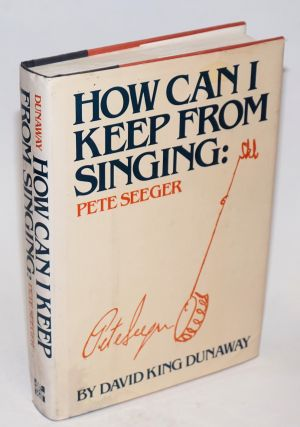 How can I keep from singing: Pete Seeger. David King Dunaway, Pete Seeger