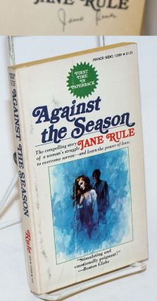 Against the Season [signed]. Jane Rule