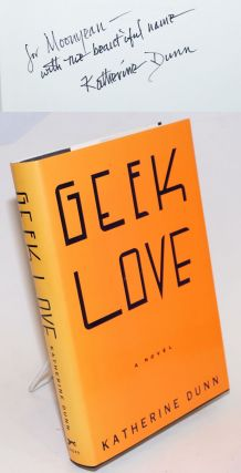 Geek Love a novel [inscribed and signed]. Katherine Dunn.