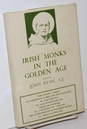 Irish Monks in the Golden Age; By Various Writers. John Ryan, S. J