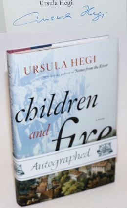Children and Fire: fourth novel in the Burgdorf Cycle [signed]. Ursula Hegi