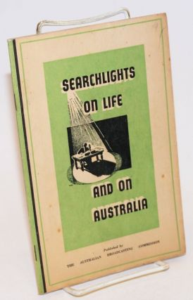 "Searchlights on Life; and on Australia. ""Searchlights"" Radio Talks, November 1944. Kenneth T...."