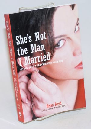 She's Not the Man I Married: my life with a transgender husband. Helen Boyd