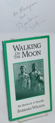 Walking on the Moon: [signed] six stories and a novella [signed]. Barbara Wilson