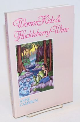 Women, Kids & Huckleberry Wine stories. Anne Cameron.