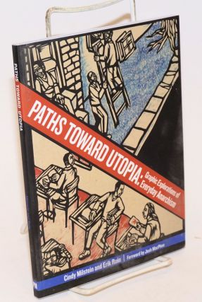Paths toward utopia: graphic explorations of everyday anarchism. Forward by Josh McPhee. Cindy...