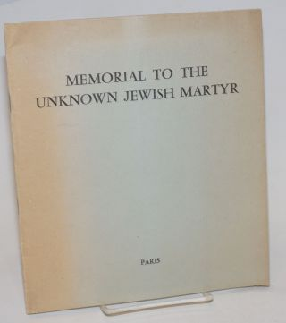 Memorial to the Unknown Jewish Martyr: erected to the memory of six million Jews, men women and...