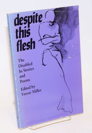 Despite This Flesh: the disabled in stories and poems. Vassar Miller, Anne Tyler Christy Brown,...