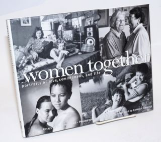 Women Together: portraits of love, commitment, and life. Mona Holmlund, photographs, Cyndy...