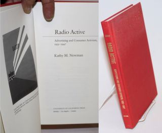 Radio Active; Advertising and Consumer Activism, 1935-1947. Kathy M. Newman