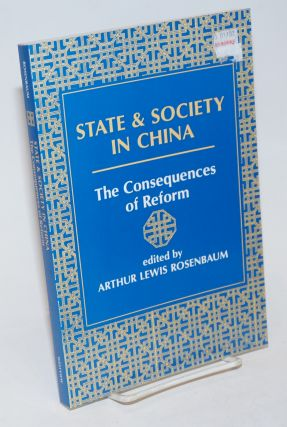 State and Society in China; The Consequences of Reform. Arthur Lewis Rosenbaum