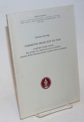 Garments from Top to Toe; Eastern Turki Texts Relating to Articles of Clothing, Edited with...