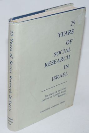 Twenty-Five Years of Social Research in Israel. A Review of the Work of The Israel Institute of...